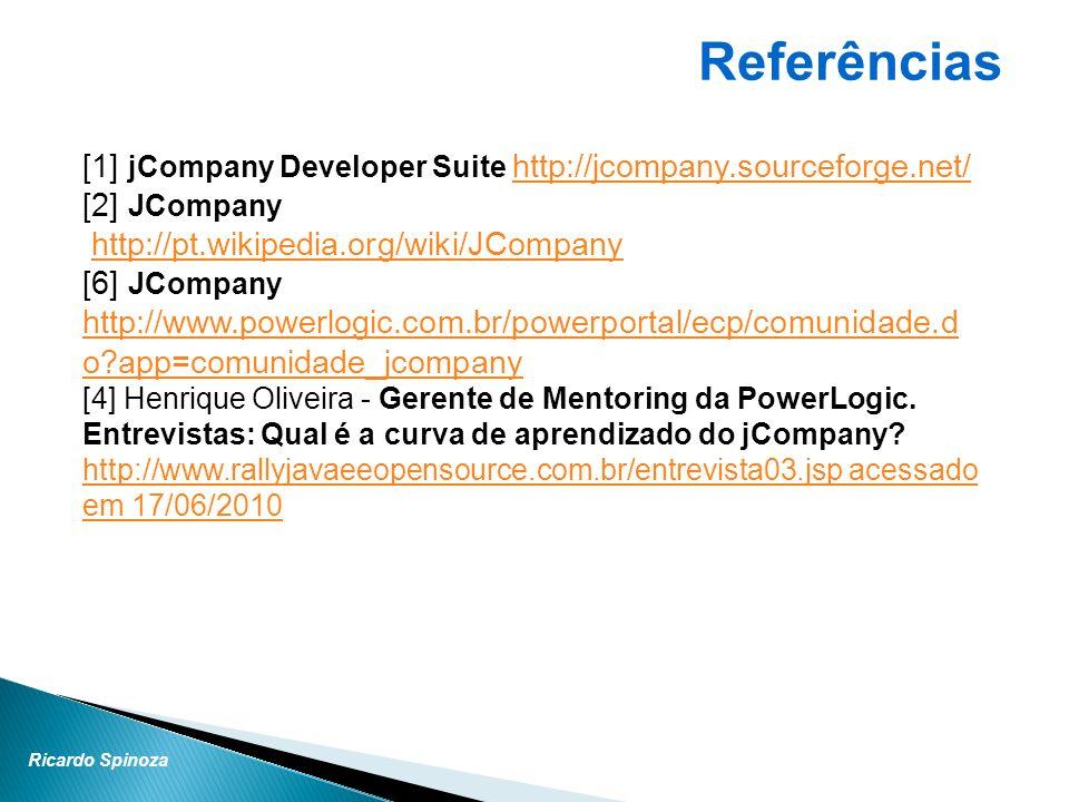 Referências [1] jCompany Developer Suite http://jcompany.sourceforge.net/ [2] JCompany. http://pt.wikipedia.org/wiki/JCompany.